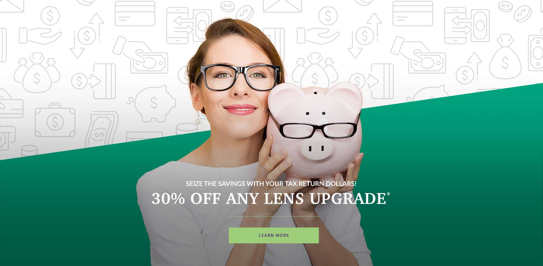 Sieze the savings with your tax return dollars! - 30% Off any Lens upgrade